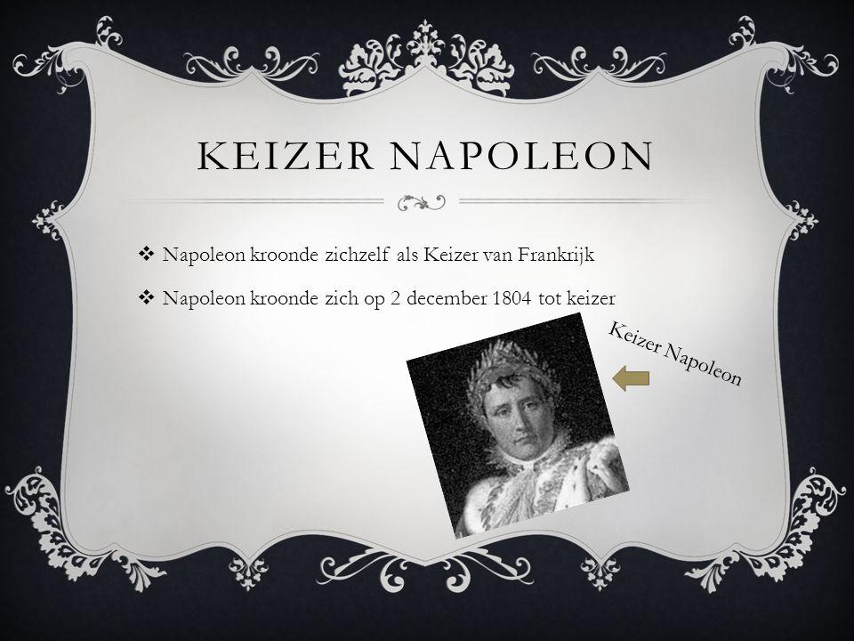 KEIZER NAPOLEON  Napoleon kroonde zichzelf als Keizer van Frankrijk  Napoleon kroonde zich op 2 december 1804 tot keizer Keizer Napoleon
