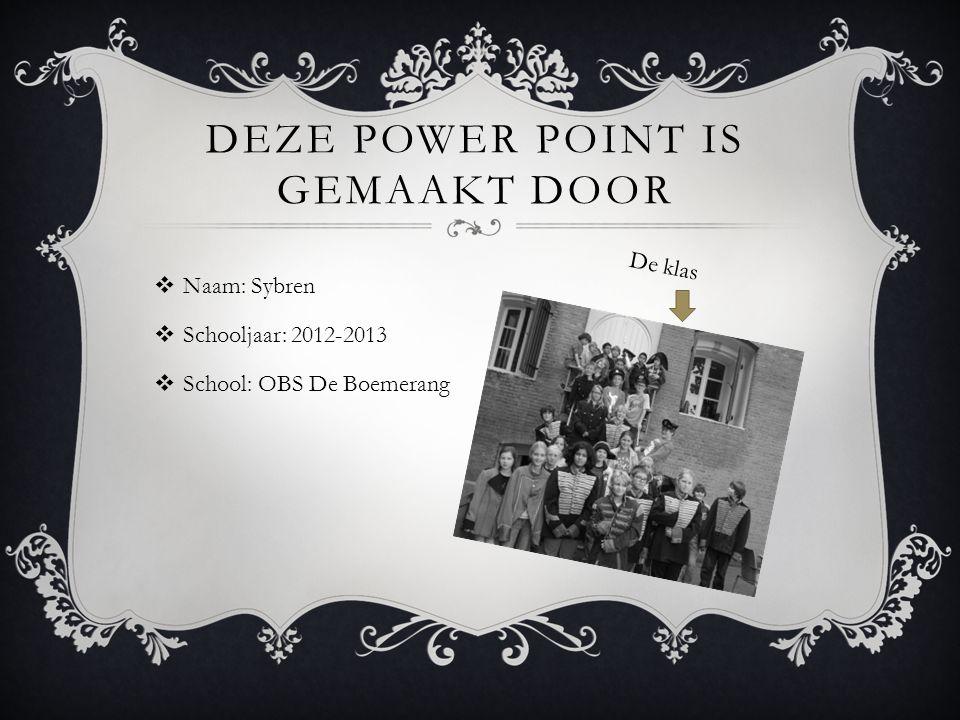 DEZE POWER POINT IS GEMAAKT DOOR  Naam: Sybren  Schooljaar: 2012-2013  School: OBS De Boemerang De klas