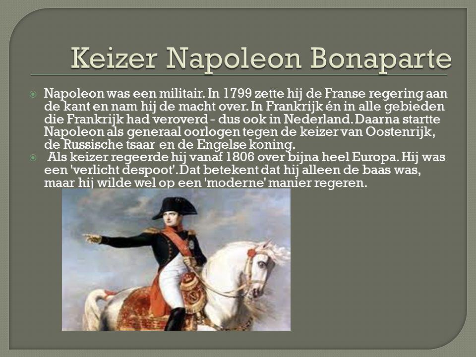  Napoleon was een militair. In 1799 zette hij de Franse regering aan de kant en nam hij de macht over. In Frankrijk én in alle gebieden die Frankrijk