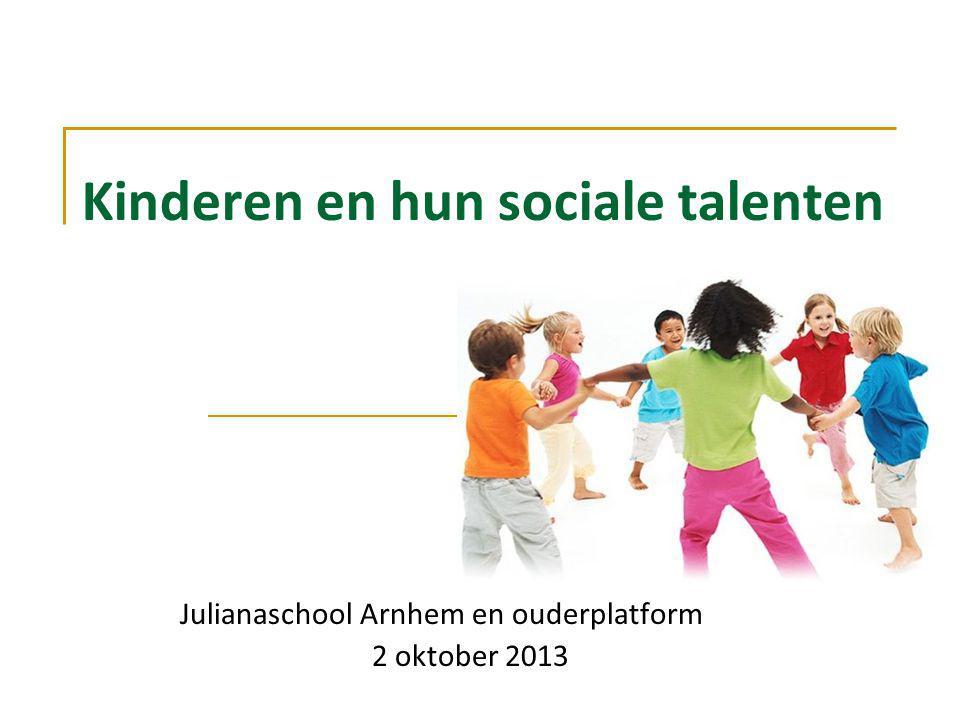 Kinderen en hun sociale talenten Julianaschool Arnhem en ouderplatform 2 oktober 2013
