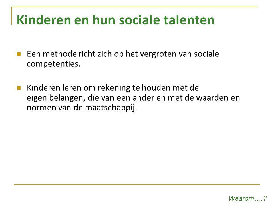 Kinderen en hun sociale talenten Een methode richt zich op het vergroten van sociale competenties. Kinderen leren om rekening te houden met de eigen b