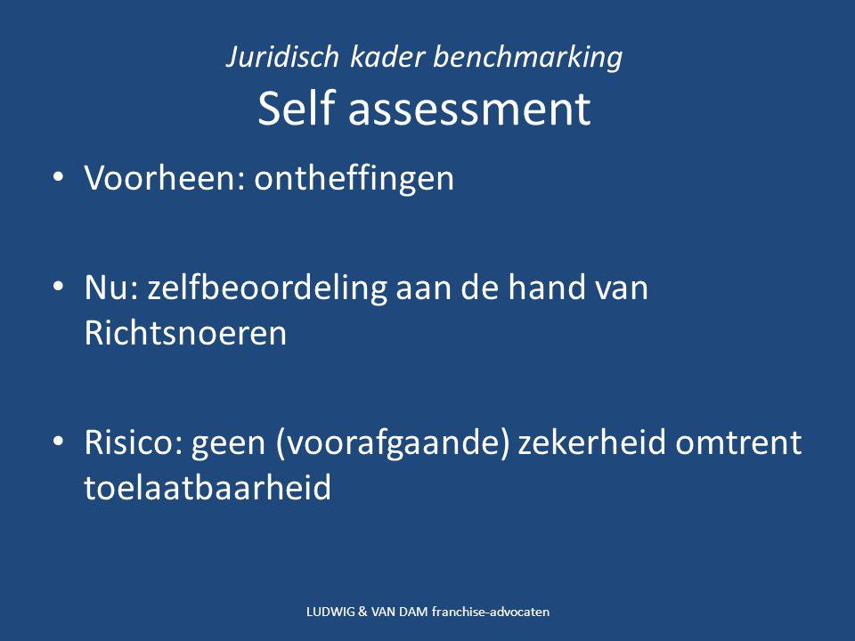 Juridisch kader benchmarking Self assessment Voorheen: ontheffingen Nu: zelfbeoordeling aan de hand van Richtsnoeren Risico: geen (voorafgaande) zekerheid omtrent toelaatbaarheid LUDWIG & VAN DAM franchise-advocaten