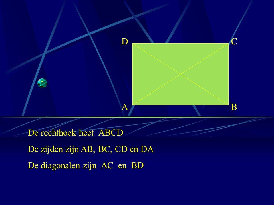 DCABDCAB De rechthoek heet ABCD De zijden zijn AB, BC, CD en DA De diagonalen zijn AC en BD