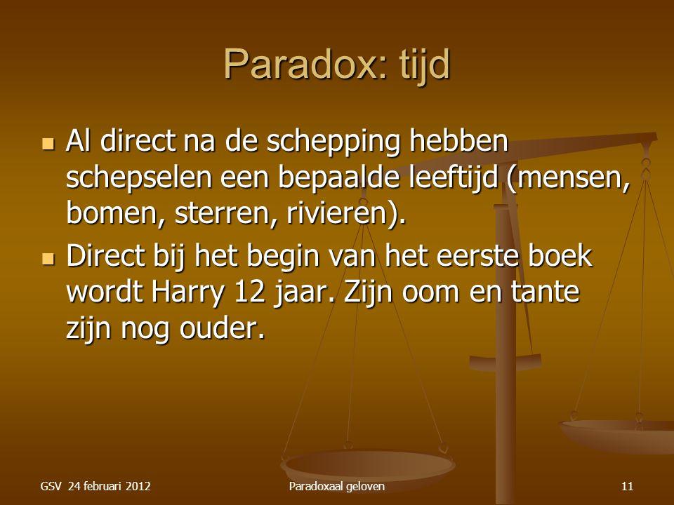 GSV 24 februari 2012Paradoxaal geloven11 Paradox: tijd Al direct na de schepping hebben schepselen een bepaalde leeftijd (mensen, bomen, sterren, rivieren).
