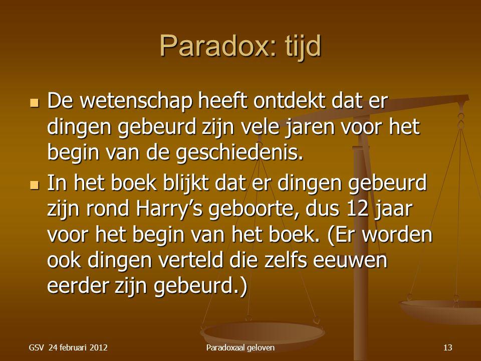 GSV 24 februari 2012Paradoxaal geloven13 Paradox: tijd De wetenschap heeft ontdekt dat er dingen gebeurd zijn vele jaren voor het begin van de geschiedenis.