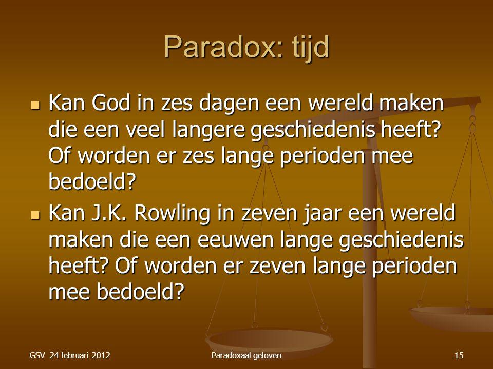GSV 24 februari 2012Paradoxaal geloven15 Paradox: tijd Kan God in zes dagen een wereld maken die een veel langere geschiedenis heeft.