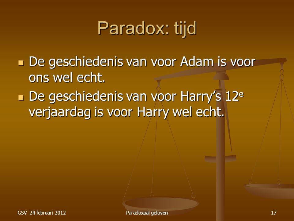 GSV 24 februari 2012Paradoxaal geloven17 Paradox: tijd De geschiedenis van voor Adam is voor ons wel echt.