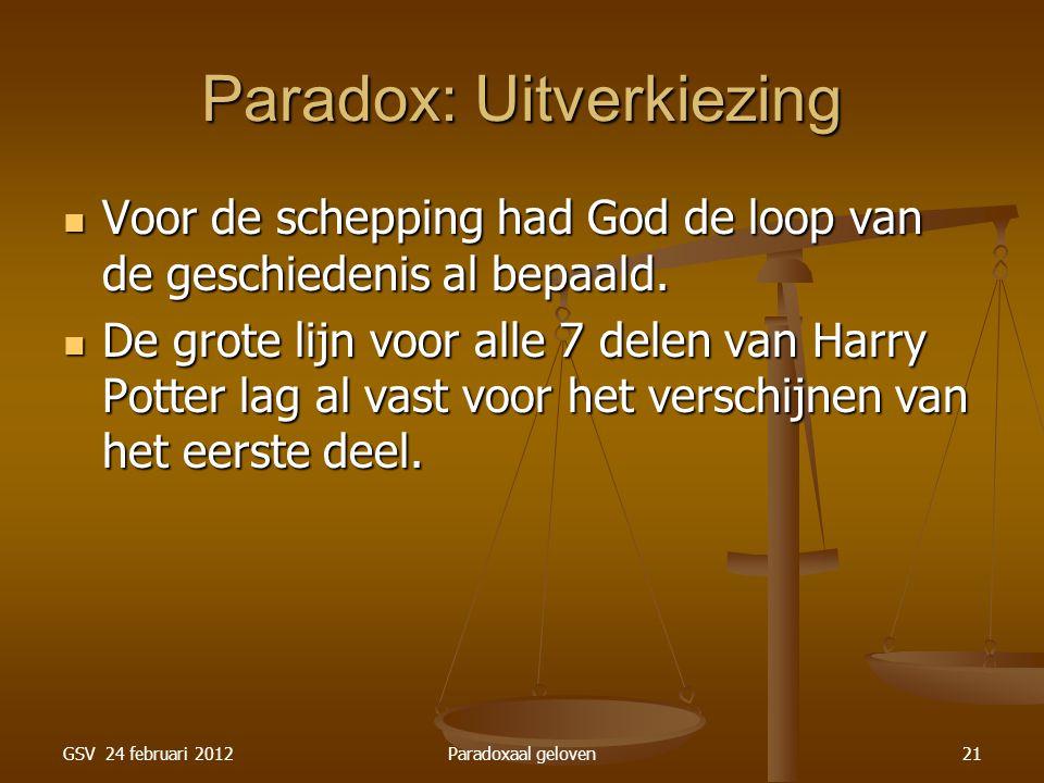 GSV 24 februari 2012Paradoxaal geloven21 Paradox: Uitverkiezing Voor de schepping had God de loop van de geschiedenis al bepaald.