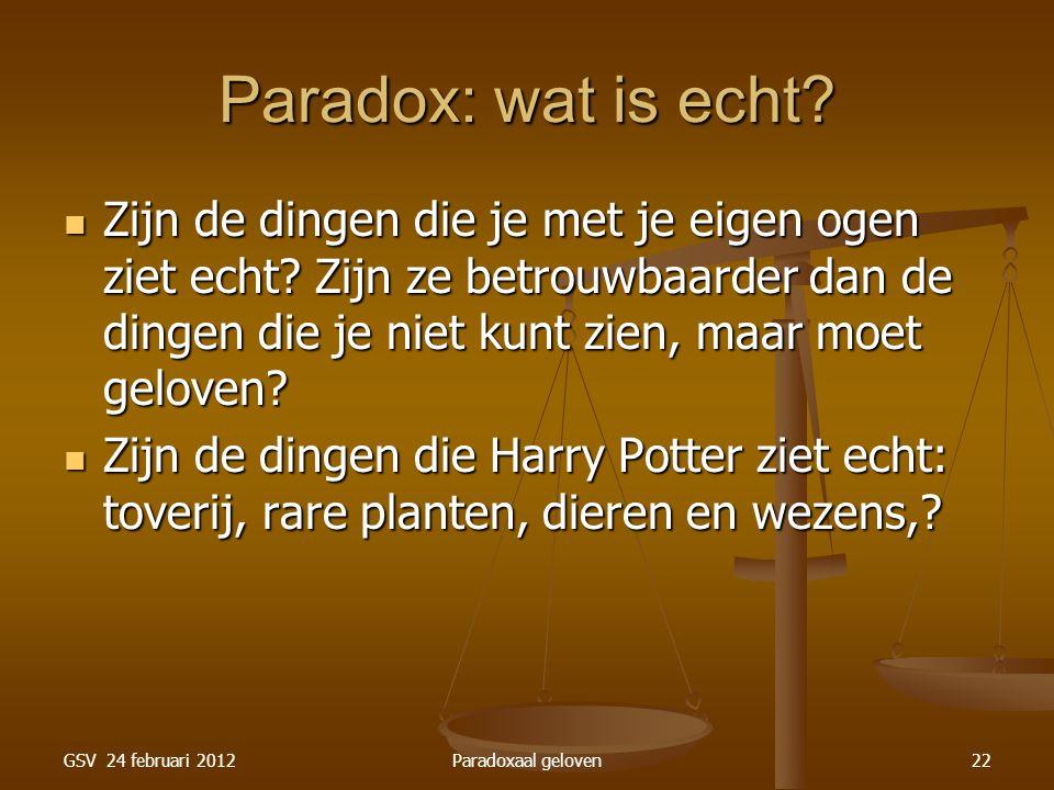 GSV 24 februari 2012Paradoxaal geloven22 Paradox: wat is echt.