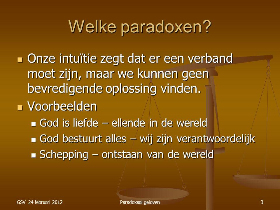 GSV 24 februari 2012Paradoxaal geloven14 Paradox: tijd Hoe kan het dat het licht op de eerste dag werd gemaakt en de zon pas op de derde dag.