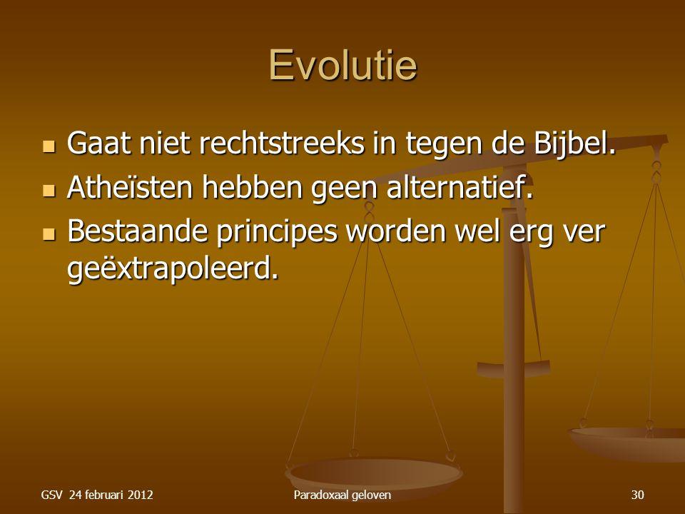 GSV 24 februari 2012Paradoxaal geloven30 Evolutie Gaat niet rechtstreeks in tegen de Bijbel.