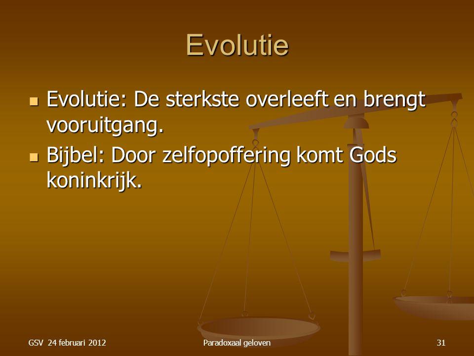 GSV 24 februari 2012Paradoxaal geloven31 Evolutie Evolutie: De sterkste overleeft en brengt vooruitgang.