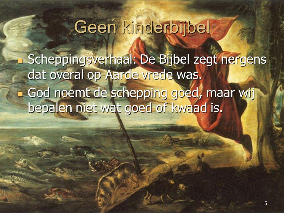GSV 24 februari 2012Paradoxaal geloven5 Geen kinderbijbel Scheppingsverhaal: De Bijbel zegt nergens dat overal op Aarde vrede was.