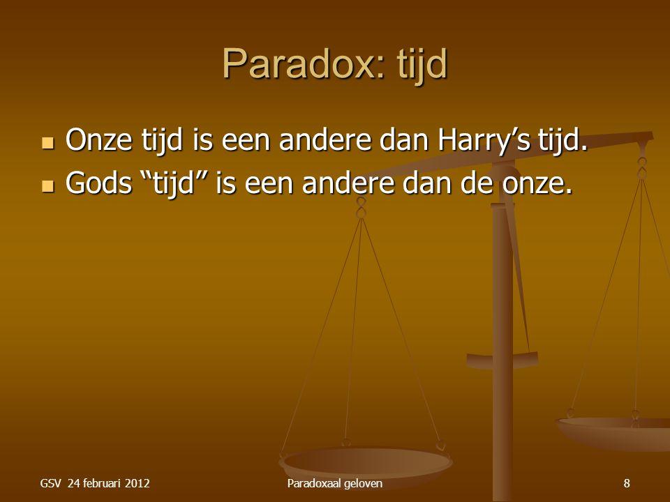 GSV 24 februari 2012Paradoxaal geloven8 Paradox: tijd Onze tijd is een andere dan Harry's tijd.