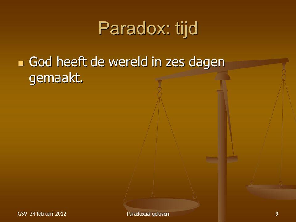 GSV 24 februari 2012Paradoxaal geloven10 Paradox: tijd God heeft de wereld in zes dagen gemaakt.