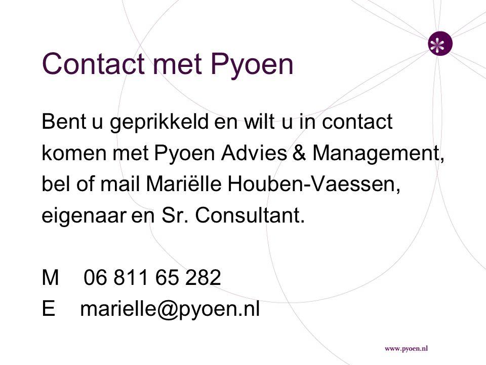 Contact met Pyoen Bent u geprikkeld en wilt u in contact komen met Pyoen Advies & Management, bel of mail Mariëlle Houben-Vaessen, eigenaar en Sr.