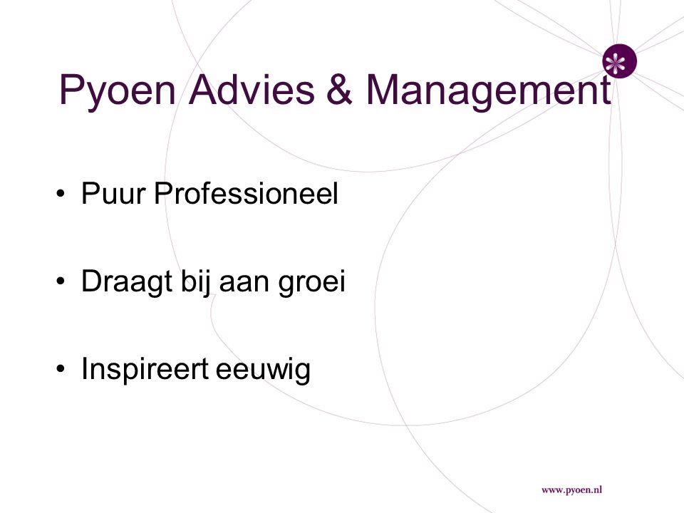 Missie van Pyoen Pyoen Advies & Management wil helpen ambities te realiseren en draagt bij aan de groei van management en van mensen en organisaties.