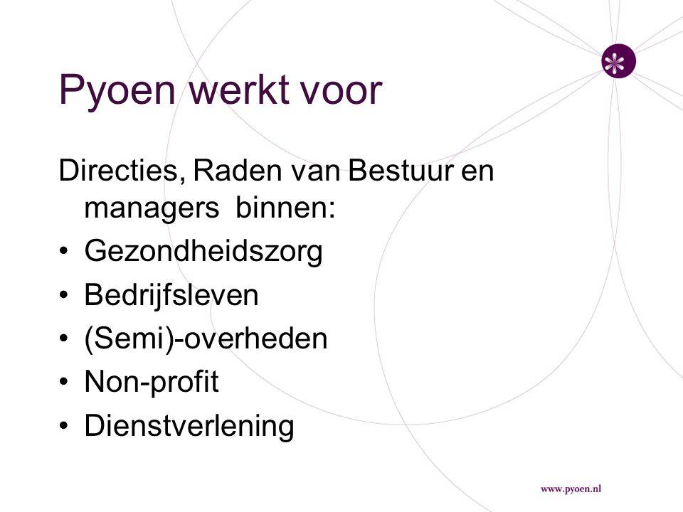 Pyoen werkt voor Directies, Raden van Bestuur en managers binnen: Gezondheidszorg Bedrijfsleven (Semi)-overheden Non-profit Dienstverlening