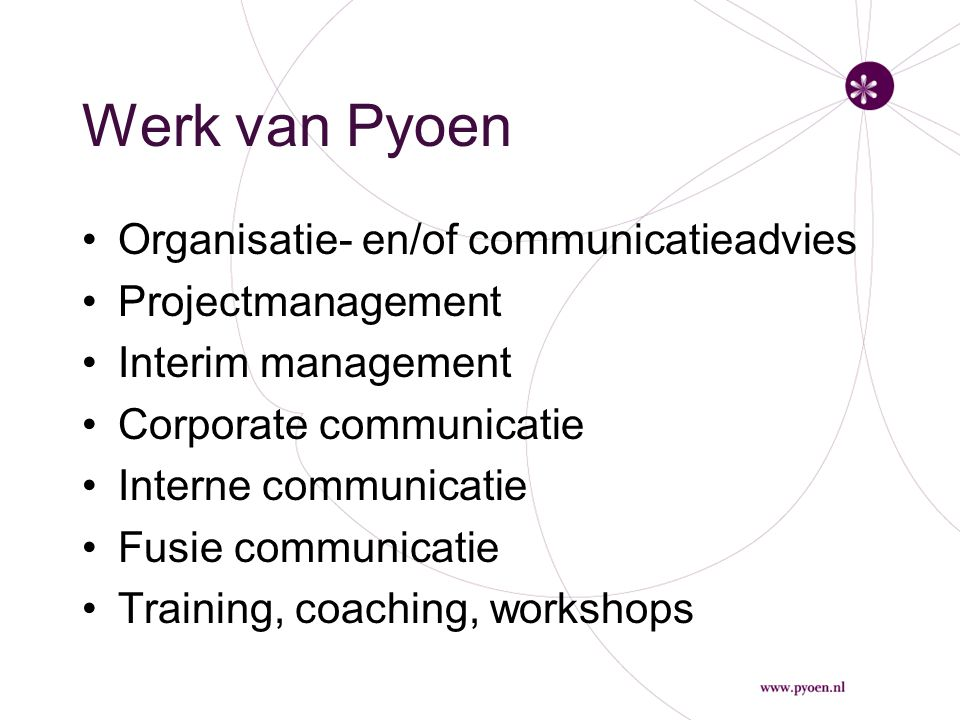 Werk van Pyoen Organisatie- en/of communicatieadvies Projectmanagement Interim management Corporate communicatie Interne communicatie Fusie communicatie Training, coaching, workshops