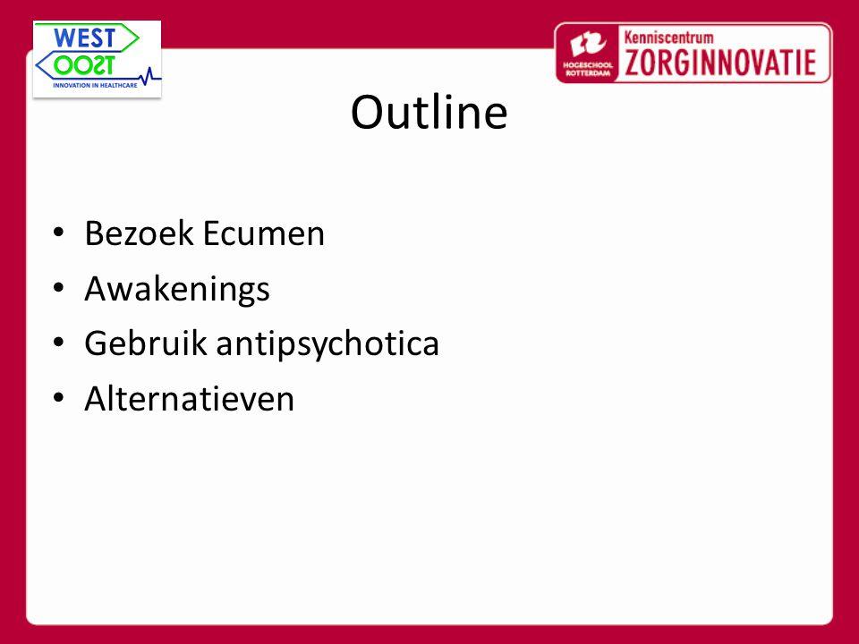 Outline Bezoek Ecumen Awakenings Gebruik antipsychotica Alternatieven