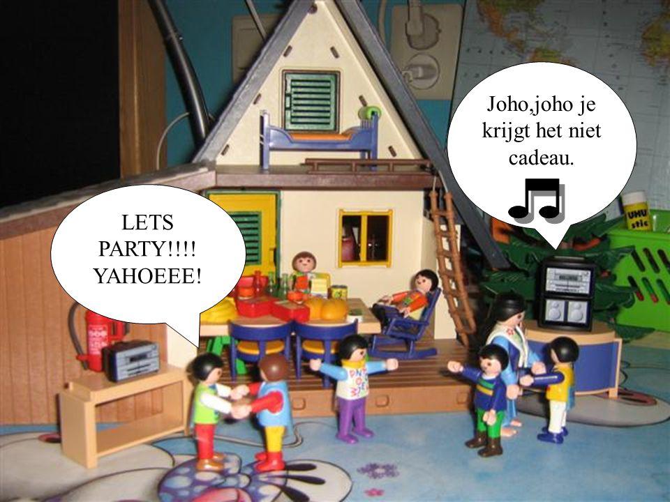 Joho,joho je krijgt het niet cadeau. LETS PARTY!!!! YAHOEEE!