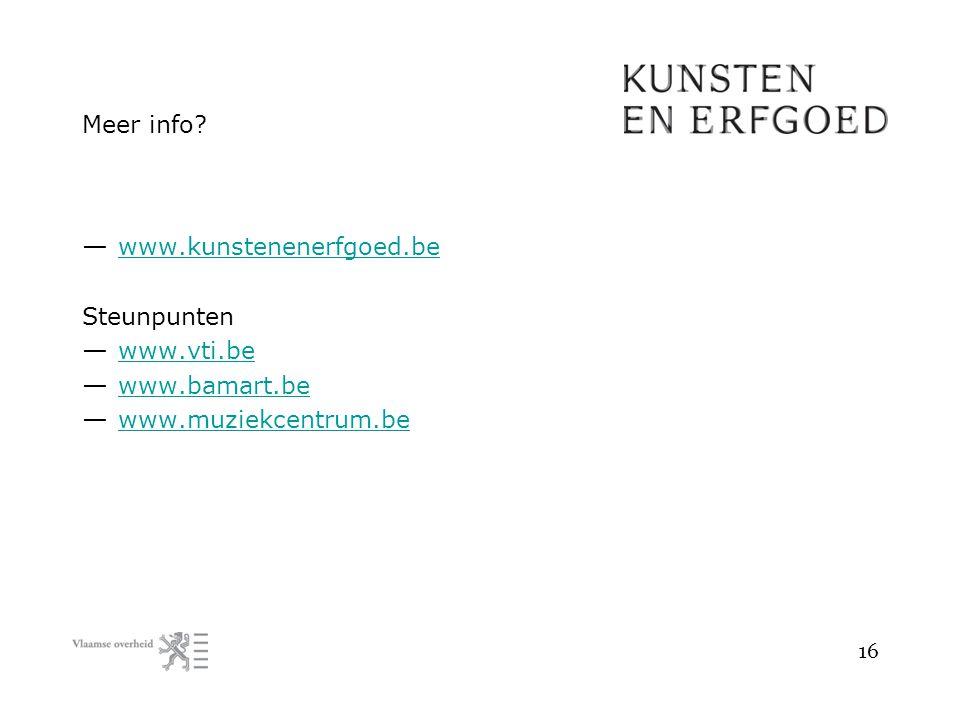 Meer info? — www.kunstenenerfgoed.be www.kunstenenerfgoed.be Steunpunten — www.vti.be www.vti.be — www.bamart.be www.bamart.be — www.muziekcentrum.be