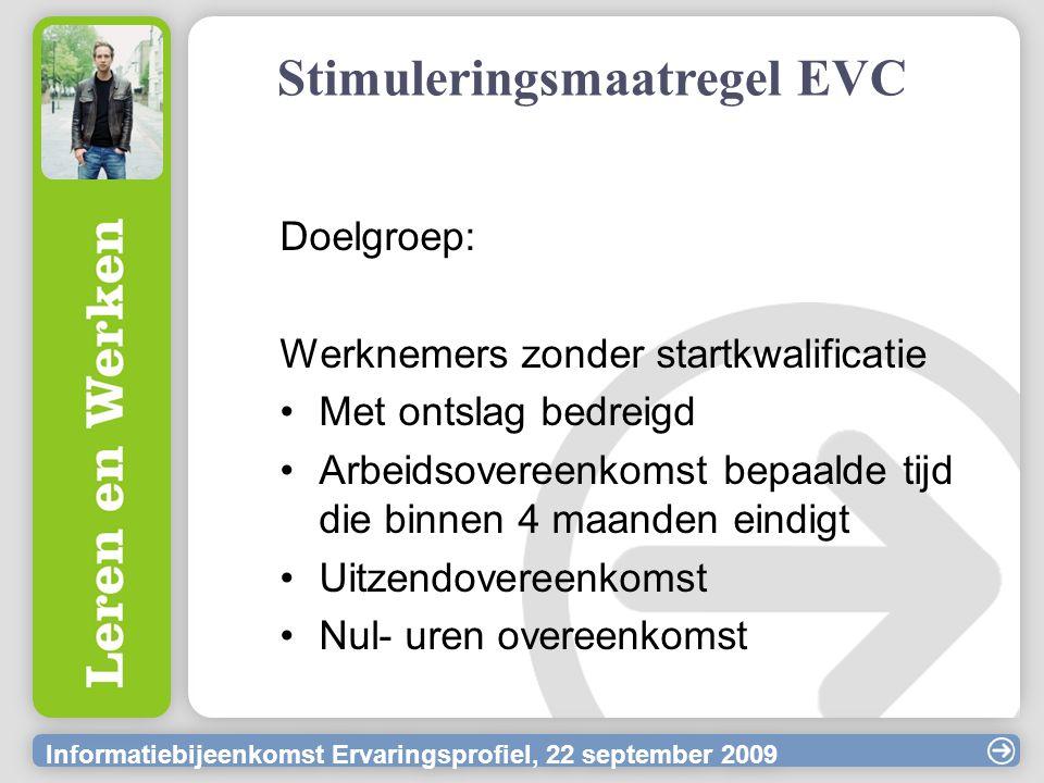Informatiebijeenkomst Ervaringsprofiel, 22 september 2009 Stimuleringsmaatregel EVC Doelgroep: Werknemers zonder startkwalificatie Met ontslag bedreig