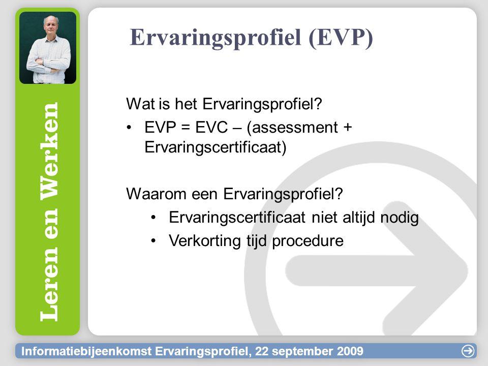 Informatiebijeenkomst Ervaringsprofiel, 22 september 2009 Ervaringsprofiel (EVP) Wat is het Ervaringsprofiel? EVP = EVC – (assessment + Ervaringscerti
