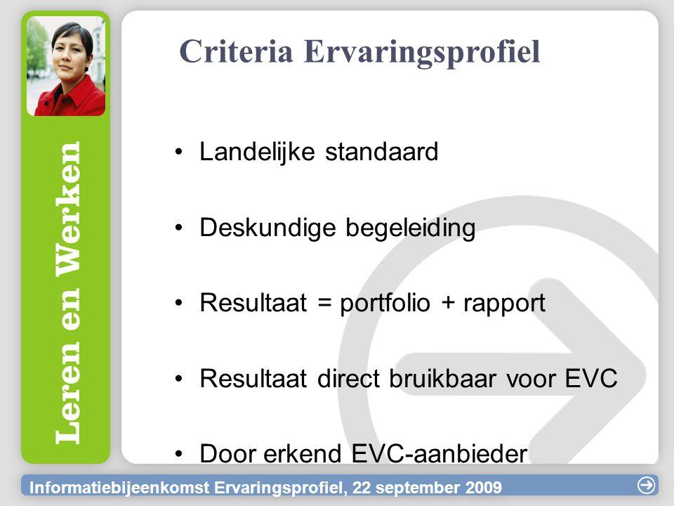 Informatiebijeenkomst Ervaringsprofiel, 22 september 2009 Criteria EVC Conform kwaliteitscode EVC Resultaat = Ervaringscertificaat Door erkend EVC-aanbieder