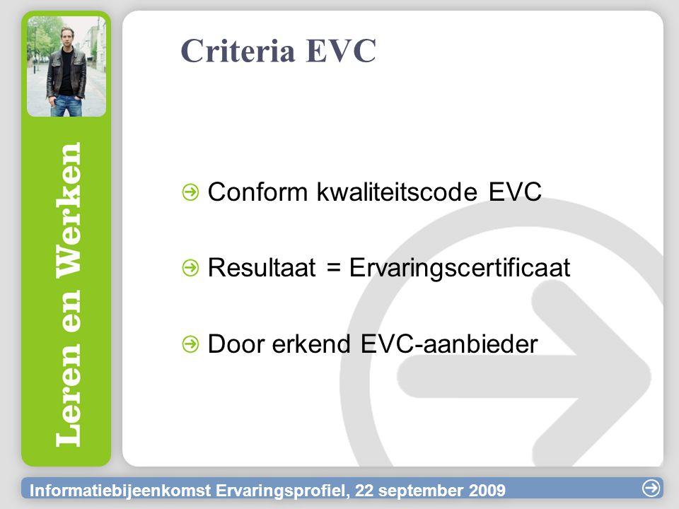 Informatiebijeenkomst Ervaringsprofiel, 22 september 2009 Criteria EVC Conform kwaliteitscode EVC Resultaat = Ervaringscertificaat Door erkend EVC-aan