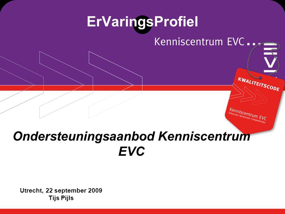 xxxxxx ErVaringsProfiel Ondersteuningsaanbod Kenniscentrum EVC Utrecht, 22 september 2009 Tijs Pijls