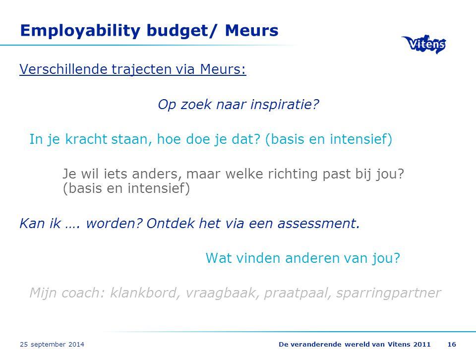 25 september 2014De veranderende wereld van Vitens 201116 Employability budget/ Meurs Verschillende trajecten via Meurs: Op zoek naar inspiratie? In j