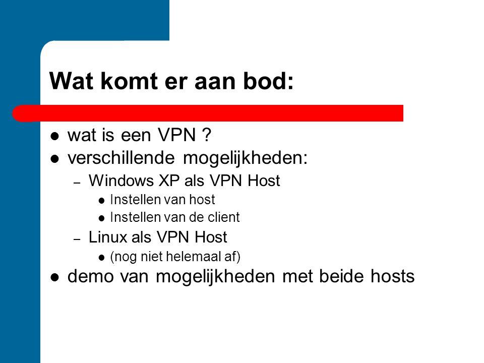 Wat komt er aan bod: wat is een VPN ? verschillende mogelijkheden: – Windows XP als VPN Host Instellen van host Instellen van de client – Linux als VP