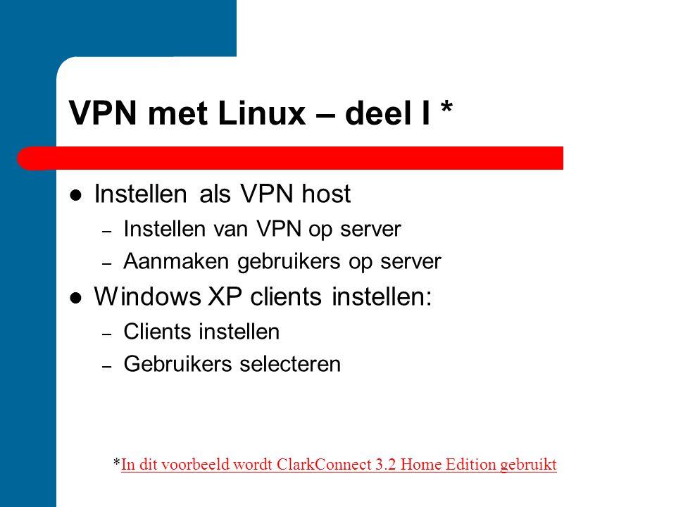 VPN met Linux – deel I * Instellen als VPN host – Instellen van VPN op server – Aanmaken gebruikers op server Windows XP clients instellen: – Clients