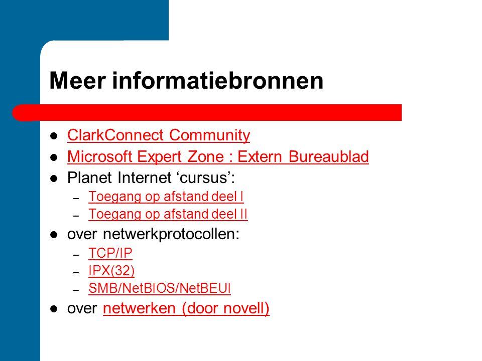 Meer informatiebronnen ClarkConnect Community Microsoft Expert Zone : Extern Bureaublad Planet Internet 'cursus': – Toegang op afstand deel I Toegang