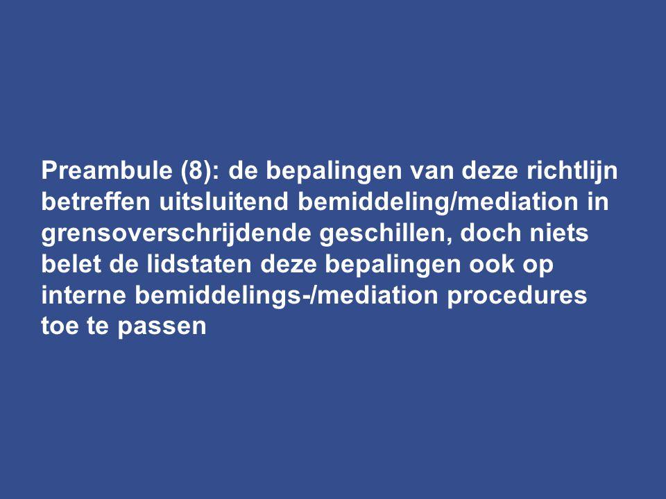 Preambule (8): de bepalingen van deze richtlijn betreffen uitsluitend bemiddeling/mediation in grensoverschrijdende geschillen, doch niets belet de li