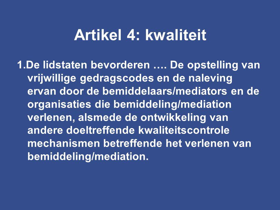 Artikel 4: kwaliteit 1.De lidstaten bevorderen …. De opstelling van vrijwillige gedragscodes en de naleving ervan door de bemiddelaars/mediators en de