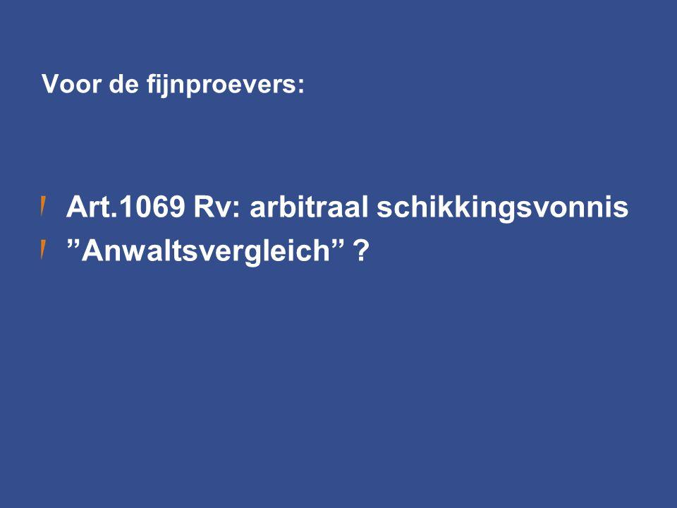 """Voor de fijnproevers: Art.1069 Rv: arbitraal schikkingsvonnis """"Anwaltsvergleich"""" ?"""