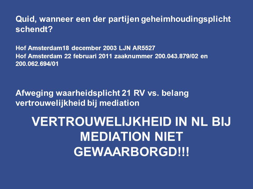 Quid, wanneer een der partijen geheimhoudingsplicht schendt? Hof Amsterdam18 december 2003 LJN AR5527 Hof Amsterdam 22 februari 2011 zaaknummer 200.04