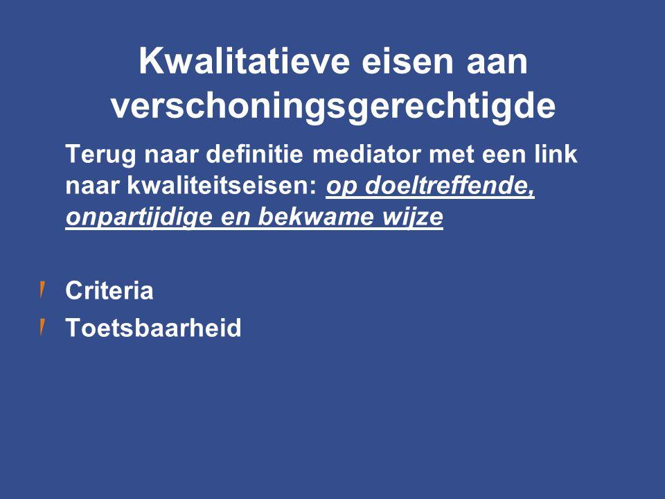 Kwalitatieve eisen aan verschoningsgerechtigde Terug naar definitie mediator met een link naar kwaliteitseisen: op doeltreffende, onpartijdige en bekw