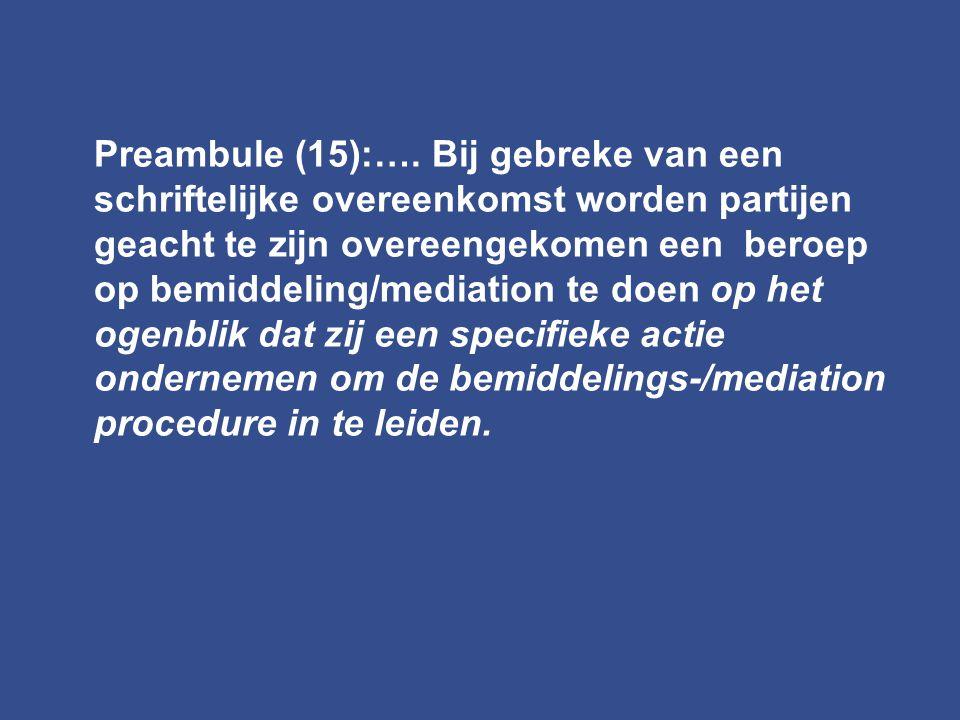Preambule (15):…. Bij gebreke van een schriftelijke overeenkomst worden partijen geacht te zijn overeengekomen een beroep op bemiddeling/mediation te