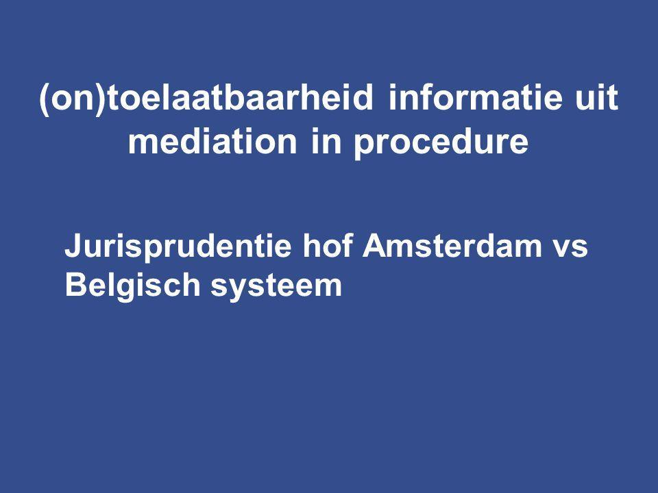 Jurisprudentie hof Amsterdam vs Belgisch systeem (on)toelaatbaarheid informatie uit mediation in procedure