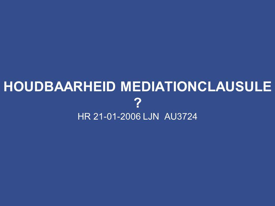 HOUDBAARHEID MEDIATIONCLAUSULE ? HR 21-01-2006 LJN AU3724