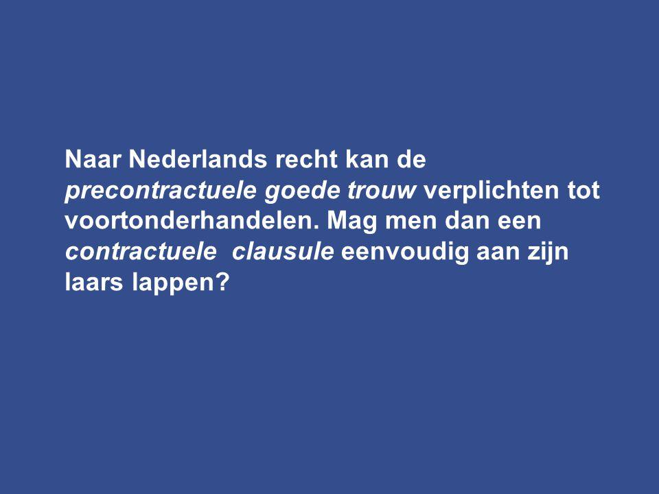 Naar Nederlands recht kan de precontractuele goede trouw verplichten tot voortonderhandelen. Mag men dan een contractuele clausule eenvoudig aan zijn