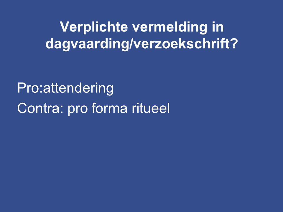 Verplichte vermelding in dagvaarding/verzoekschrift? Pro:attendering Contra: pro forma ritueel