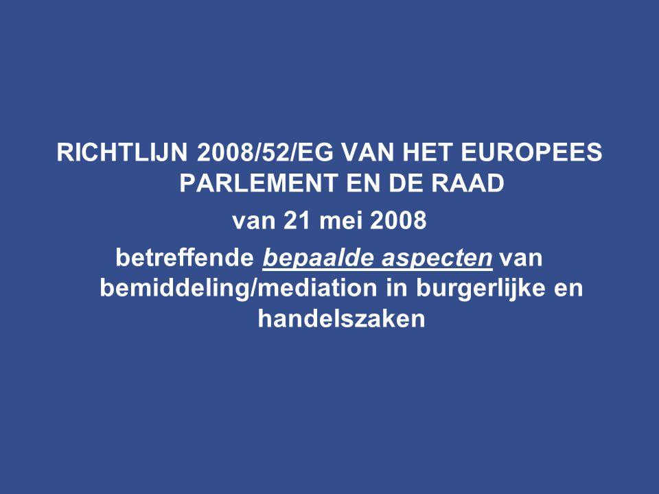 RICHTLIJN 2008/52/EG VAN HET EUROPEES PARLEMENT EN DE RAAD van 21 mei 2008 betreffende bepaalde aspecten van bemiddeling/mediation in burgerlijke en h