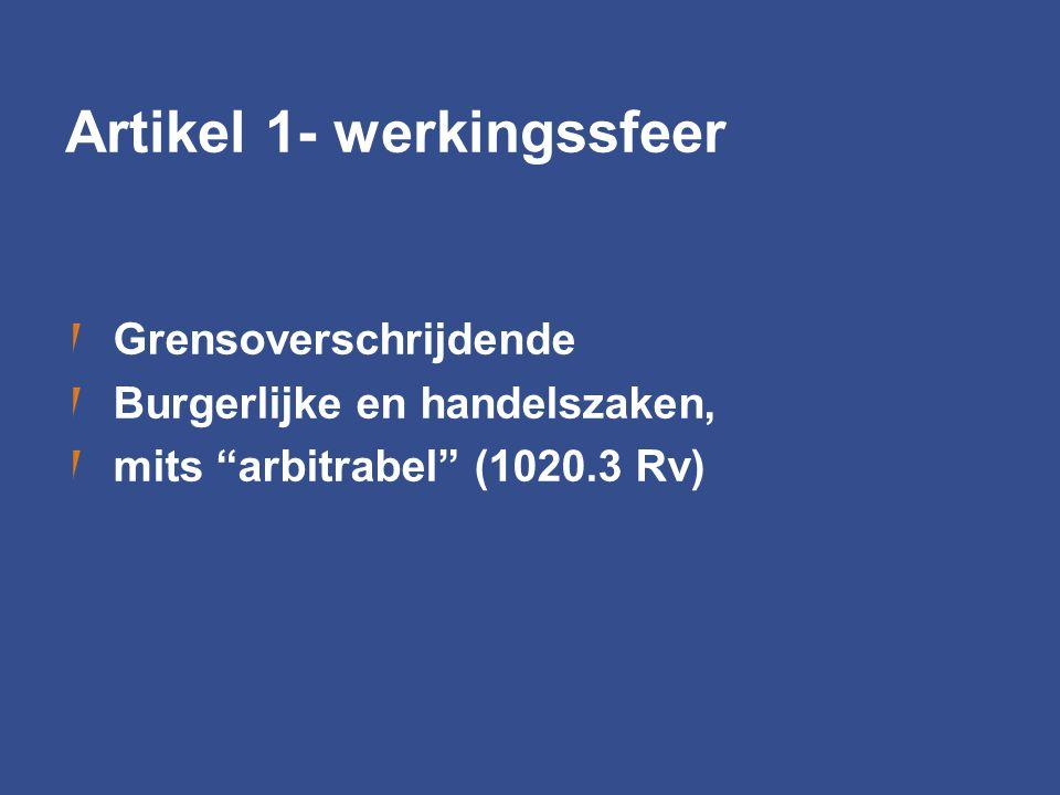 """Artikel 1- werkingssfeer Grensoverschrijdende Burgerlijke en handelszaken, mits """"arbitrabel"""" (1020.3 Rv)"""