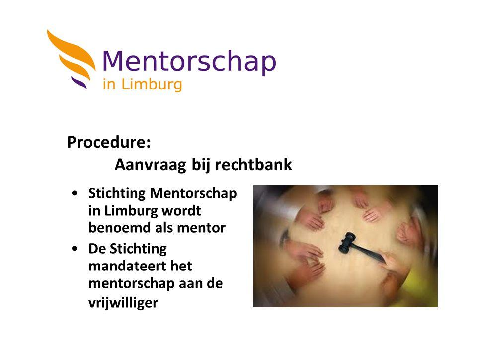 Procedure: Aanvraag bij rechtbank Stichting Mentorschap in Limburg wordt benoemd als mentor De Stichting mandateert het mentorschap aan de vrijwillige