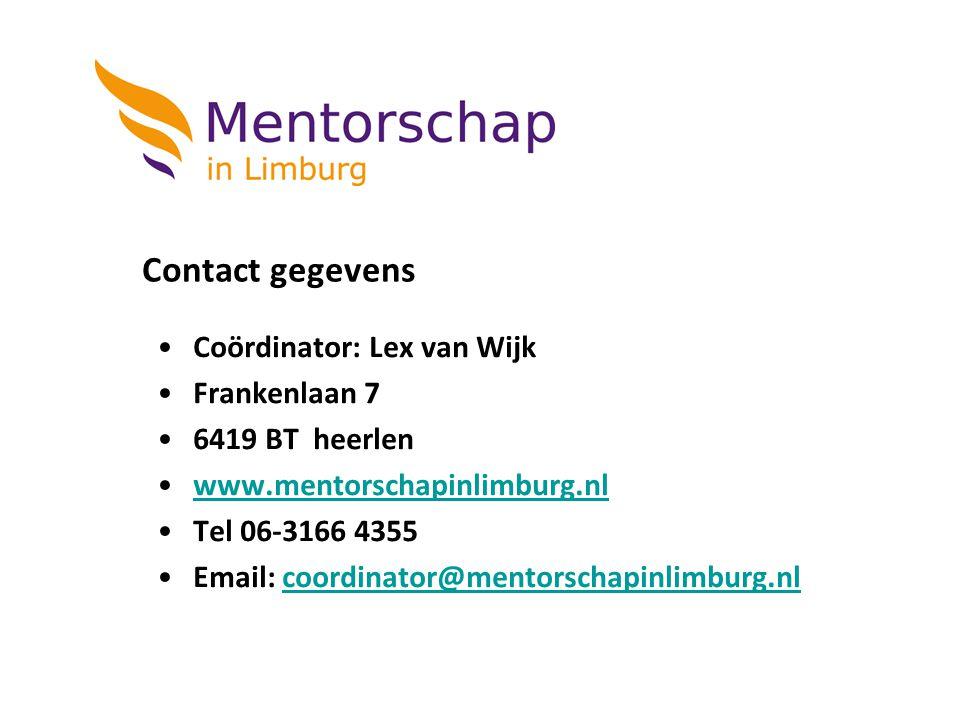 Contact gegevens Coördinator: Lex van Wijk Frankenlaan 7 6419 BT heerlen www.mentorschapinlimburg.nl Tel 06-3166 4355 Email: coordinator@mentorschapin