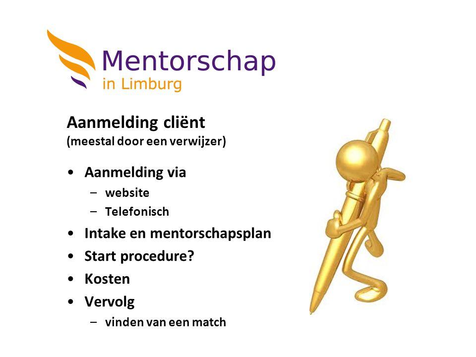 Aanmelding cliënt (meestal door een verwijzer) Aanmelding via –website –Telefonisch Intake en mentorschapsplan Start procedure? Kosten Vervolg –vinden